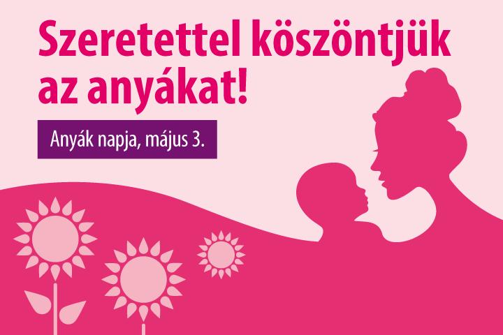 Szeretettel köszöntjük az anyákat!