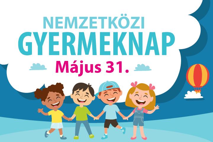 Nemzetközi gyermeknap, május 31.